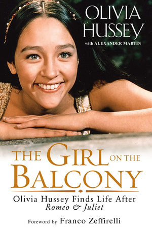 """Book Cover: """"The Girl on the Balcony: Olivia Hussey Finds Life After Romeo and Juliet"""""""